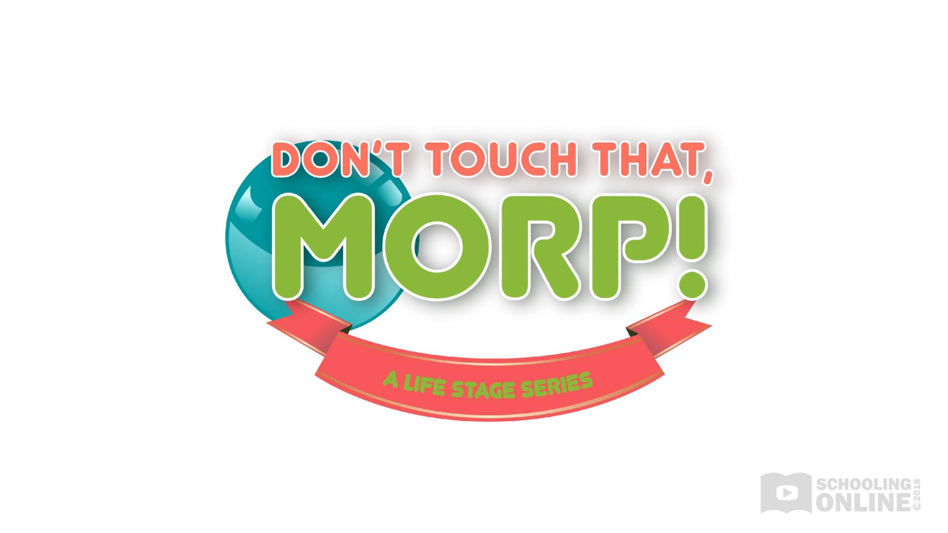 Don't Touch That, Morp! - The Life Stage Series